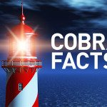 "As Dragnet's Joe Friday Would Say, ""Just the Facts, Ma'am."" Get the Facts on COBRA Coverage – Who, When and How Long?"